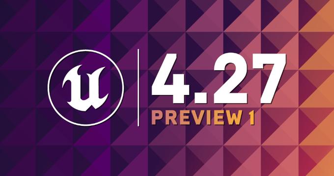 Unreal Engine发布4.27预览版1,对XR相关功能进行了更新