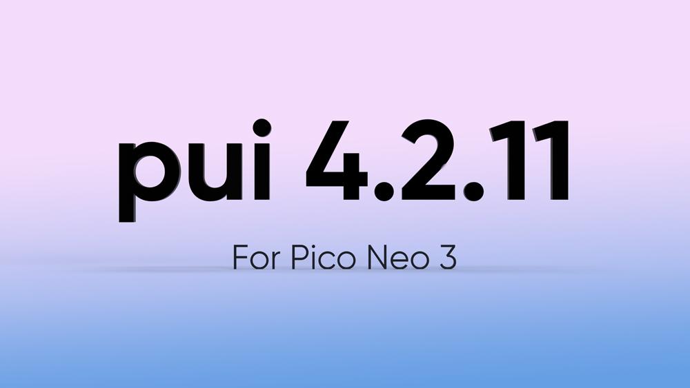 Pico Neo 3发布后首次大版本更新  定位追踪稳定性显著改善